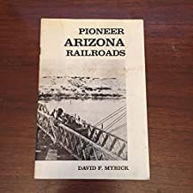 Brief Survey of the Histories of Pioneer Arizona Railroads