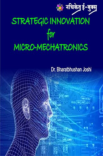 Strategic Innovation For Micro Mechatronics: Strategic Innovation For Micro Mechatronics