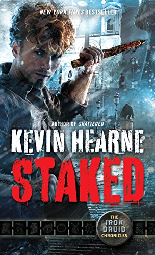 Staked: The Iron Druid Chronicles, Book Eight by [Hearne, Kevin]