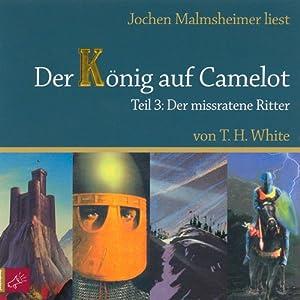 Der missratene Ritter (Der König auf Camelot 3) Hörbuch