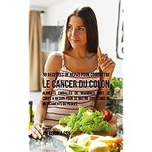 38 Recettes de Repas pour combattre le Cancer du Colon: Aliments emballés de vitamines dont le corps a besoin pour se battre sans l'aide de médicaments ou pilules (French Edition)