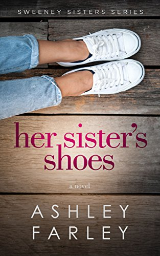 Her Sister's Shoes (Sweeney Sisters Series Book 1) by [Farley, Ashley]