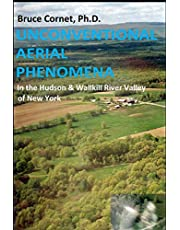 Unconventional Aerial Phenomena: In the Hudson and Wallkill River Valley of New York
