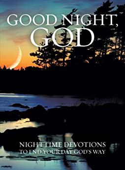 night devotion to god Developing commitment: bible study and personal devotion they had a daily time of personal devotion god will work through those whom or at night—whatever.