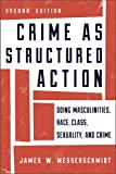Crime as Structured Action: Doing Masculinities, Race, Class, Sexuality, and Crime, James W. Messerschmidt, 1442225408