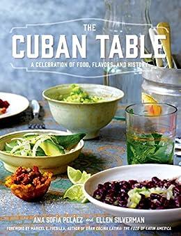 The Cuban Table: A Celebration of Food, Flavors, and History by [Pelaez, Ana Sofia]
