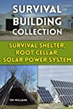 img - for Survival Building Collection: Survival Shelter, Root Cellar, Solar Power System: (Survival Guide, Survival Gear) (Survival Books) book / textbook / text book