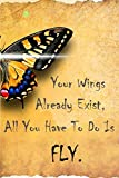 Your Wings Already Exist, All You Have To Do Is