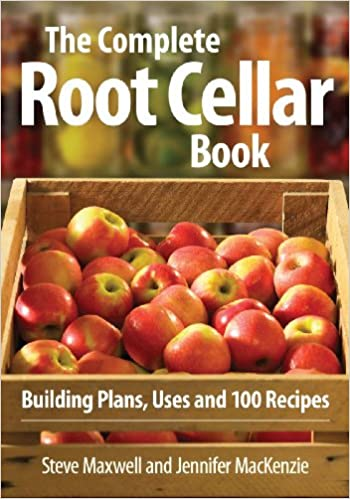 The Complete Root Cellar Book: Building Plans, Uses and 100 ...