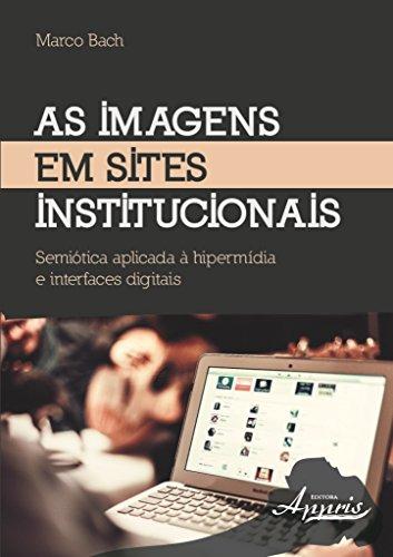 As Imagens em Sites Institucionais. Semiótica Aplicada à Hipermídia e Interfaces Digitais