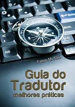 Guia do tradutor: melhores práticas por [Said, Fabio M.]