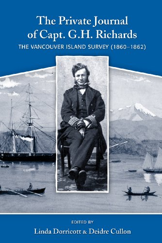 Private Journal of Captain G.H. Richards, The: The Vancouver Island Survey - Canada Journal Vancouver