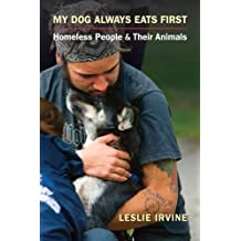 My Dog Always Eats First: Homeless People and Their Animals by Leslie Irvine (2015-10-07)