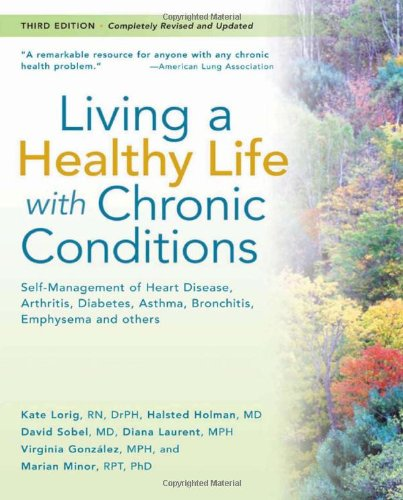 Living a Healthy Life with Chronic Conditions: Self-Management of Heart Disease, Arthritis, Diabetes, Asthma, Bronchitis, Emphysema and Others