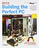 Building the Perfect PC, Second Edition, Robert Bruce Thompson, Barbara Fritchman Thompson, 0596526865