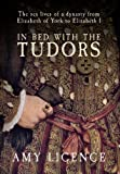 In Bed with the Tudors, Amy Licence, 1445606933