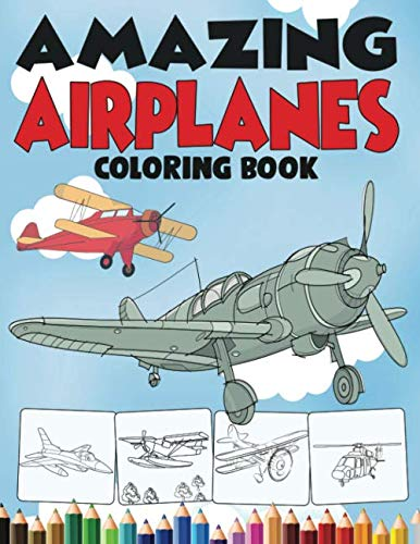 Amazing Airplanes Coloring Book An Airplane Coloring Book For