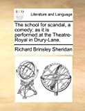 The School for Scandal, a Comedy; As It Is Performed at the Theatre-Royal in Drury-Lane, Richard Brinsley Sheridan, 1170459609