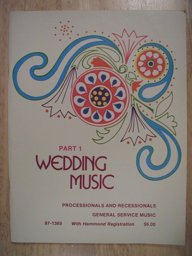 Wedding Music, Part 1 (Processionals and Recessionals, General Service Music, with Hammond (organ) Registration 97-1369)