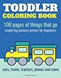 #8: Toddler Coloring Book: 100 pages of things that go: Cars, trains, tractors, trucks coloring book for kids 2-4