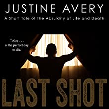 Last Shot: A Short Tale of the Absurdity of Life and Death Audiobook by Justine Avery Narrated by Ian Gordon