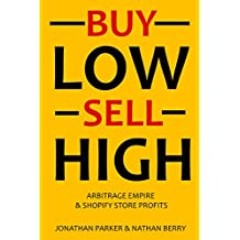 BUY LOW & SELL HIGH (2 in 1 e-commerce Bundle): Arbitrage Empire & Shopify Store Profits