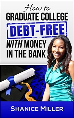 How to graduate college debt free with money in the bank shanice how to graduate college debt free with money in the bank shanice miller 9781494448042 amazon books fandeluxe Gallery