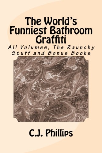 The World S Funniest Bathroom Graffiti All Volumes The Raunchy