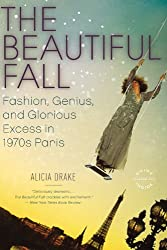 The Beautiful Fall: Fashion, Genius, and Glorious Excess in 1970s Paris
