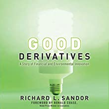 Good Derivatives: A Story of Financial and Environmental Innovation Audiobook by Richard L. Sandor, Ronald Coase Narrated by Victor Bevine