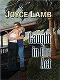 Caught in the Act, Joyce Lamb, 1410402134