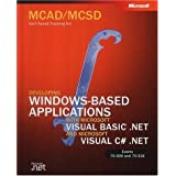 MCAD/MCSD Self-Paced Training Kit: Developing Windows-Based Applications with Microsoft Visual Basic .NET and Microsoft Visual C# .NET with CDROM