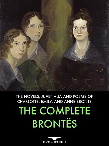 The Complete Brontës: The Novels, Juvenalia and Poems of Charlotte, Emily and Anne Brontë