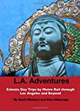 Search : LA Adventures: Eclectic Day Trips by Metro Rail through Los Angeles and Beyond