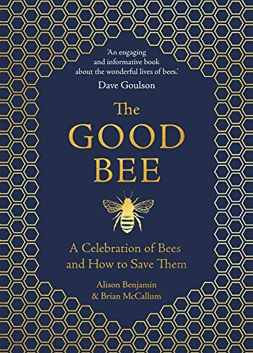 The Good Bee: A Celebration of Bees - And How to Save Them (How To Save A Bee)