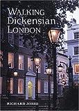 Walking Dickensian London: Twenty-Five Original Walks Through London's Victorian Quarters (Interlink Walking Guides)
