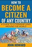 How To Become A Citizen Of Any Country: A Guide To Citizenship Laws Around The World