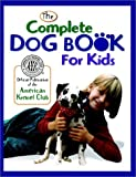 The Complete Dog Book for Kids, American Kennel Club Staff, 0876054580