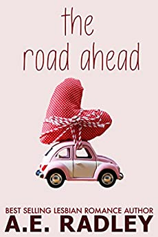 The Road Ahead: Heartwarming Lesbian Romance by [Radley, A.E.]