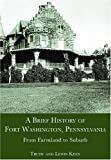 A Brief History of Fort Washington, Pennsylvania, Trudy Keen and Lewis Keen, 1596291273