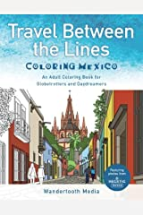Travel Between the Lines Coloring Mexico: An Adult Coloring Book for Globetrotters and Daydreamers Paperback