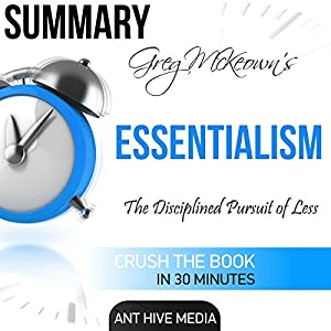 Summary: Greg McKeown's Essentialism: The Disciplined Pursuit of Less Audiobook