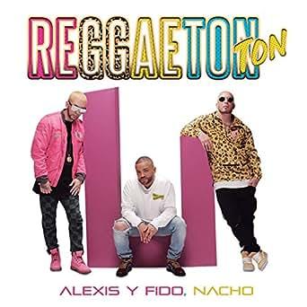 Amazon.com: Reggaeton Ton: Alexis Y Fido & Nacho: MP3 Downloads