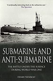 Submarine and Anti-Submarine: The Allied Under-Sea Conflict During the First World War by [Newbolt, Henry]