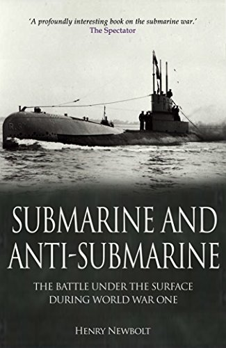Submarine and Anti-Submarine: The Allied Under-Sea Conflict During the First World War