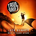True Grift Audiobook by Jack Bunker Narrated by Harry Dyson