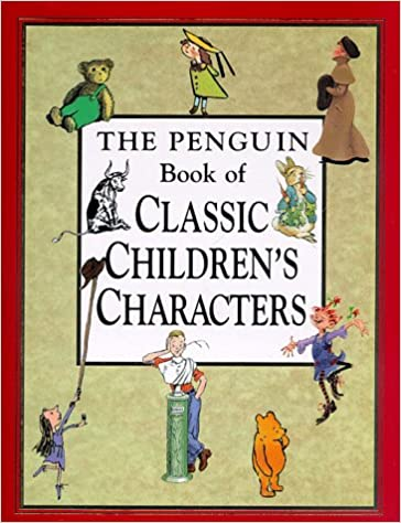 The Penguin Book Of Classic Children S Characters Amazon Co Uk