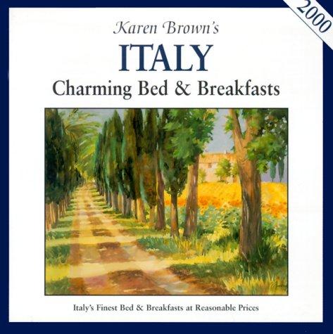 Karen Brown Italy: Charming Bed & Breakfasts 2000 (Karen Brown's Italy. Charming Bed & Breakfasts)...