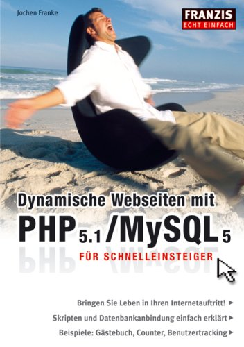 Dynamische Webseiten mit PHP 5.1/MySQL 5: Für Schnelleinsteiger