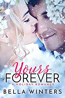 Yours Forever: A Holiday Romance by [Winters, Bella]